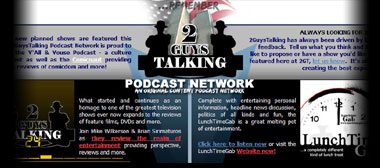 Click Here to Visit 2GuysTalking.Com - An Original Content Podcast Network